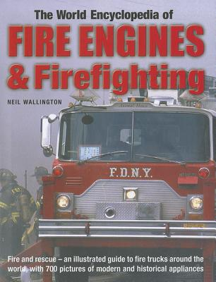 The World Encyclopedia of Fire Engines Andfirefighting By Wallington, Neil